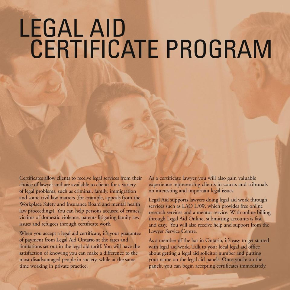 You can help persons accused of crimes, victims of domestic violence, parents litigating family law issues and refugees through certificate work.
