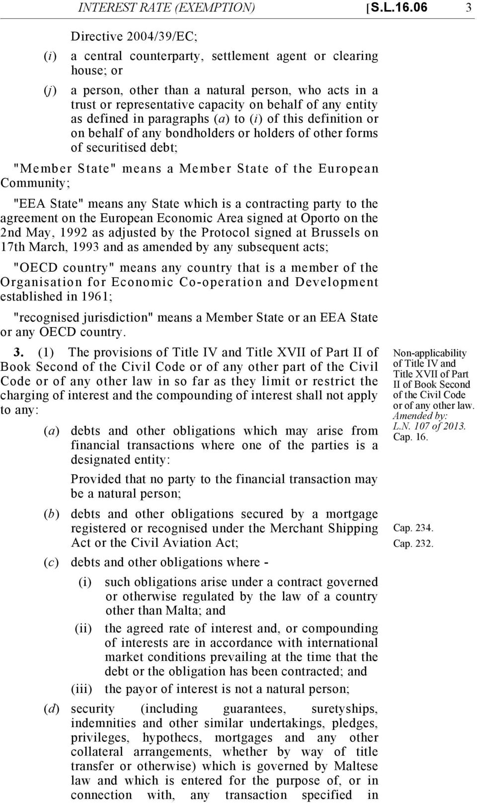"any entity as defined in paragraphs (a) to (i) of this definition or on behalf of any bondholders or holders of other forms of securitised debt; ""Member State"" means a Member State of the European"