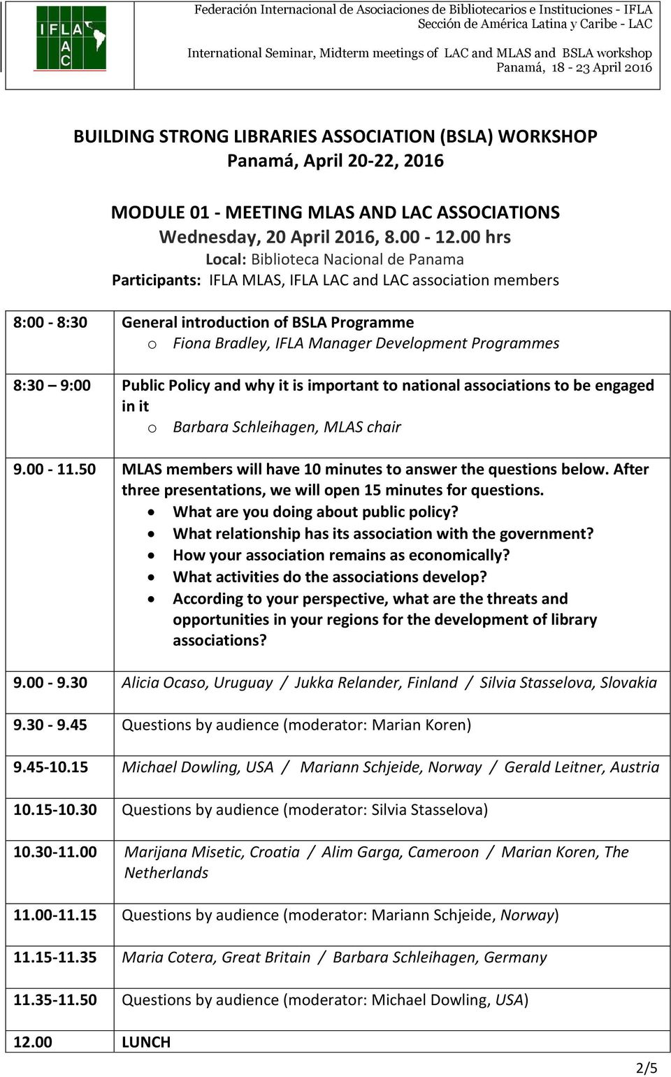 Programmes 8:30 9:00 Public Policy and why it is important to national associations to be engaged in it o Barbara Schleihagen, MLAS chair 9.00-11.