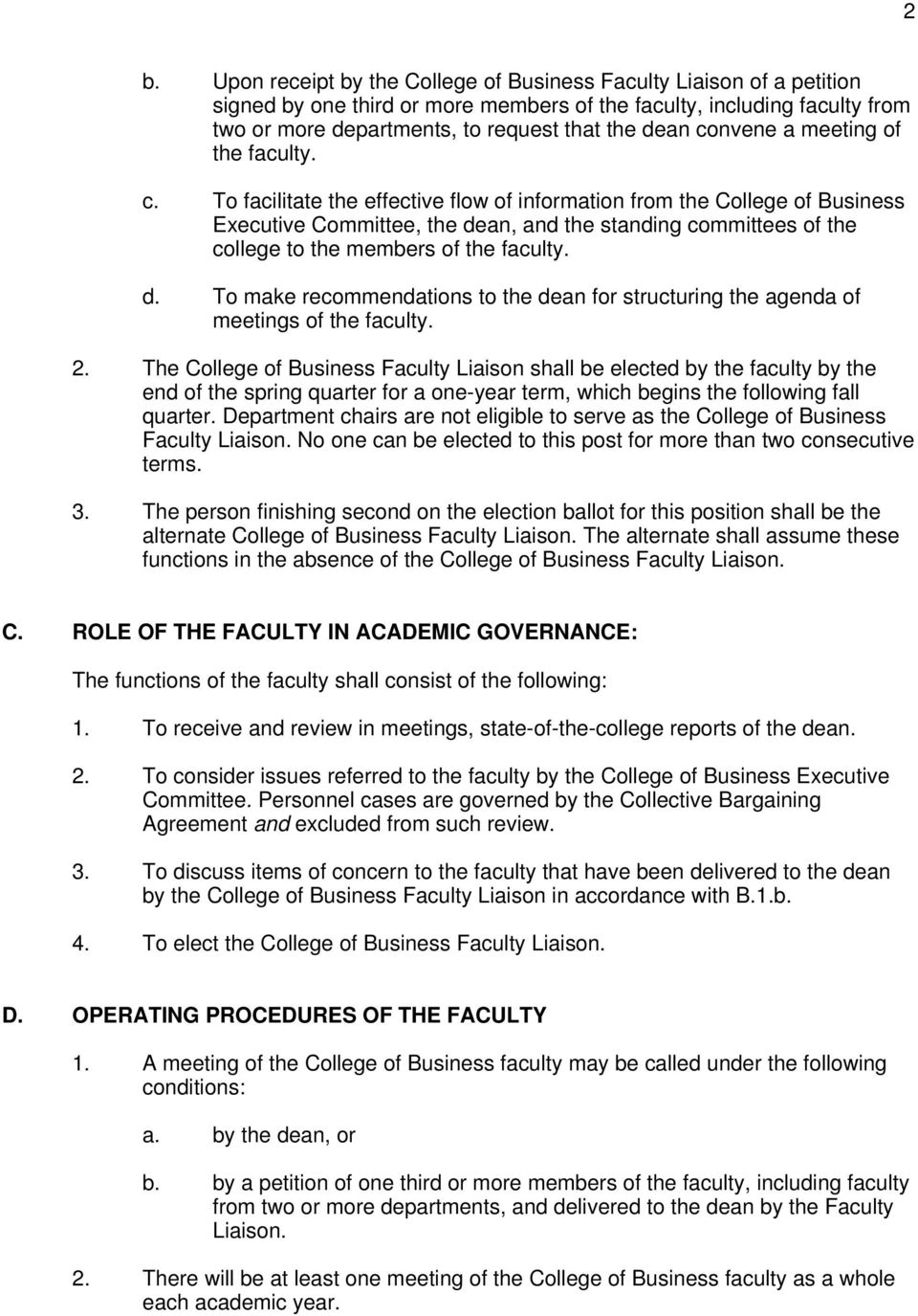 To facilitate the effective flow of information from the College of Business Executive Committee, the dean, and the standing committees of the college to the members of the faculty. d. To make recommendations to the dean for structuring the agenda of meetings of the faculty.