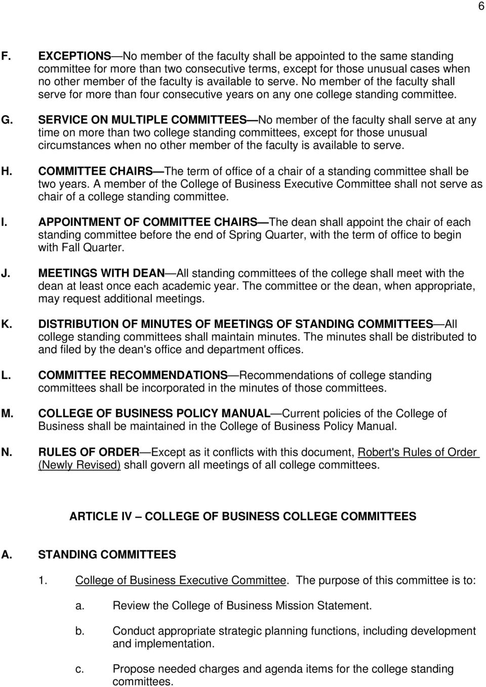SERVICE ON MULTIPLE COMMITTEES No member of the faculty shall serve at any time on more than two college standing committees, except for those unusual circumstances when no other member of the