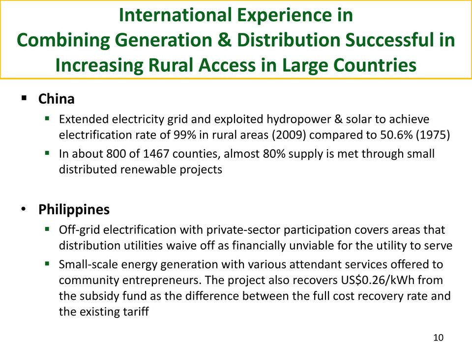 6% (1975) In about 800 of 1467 counties, almost 80% supply is met through small distributed renewable projects Philippines Off-grid electrification with private-sector participation covers areas