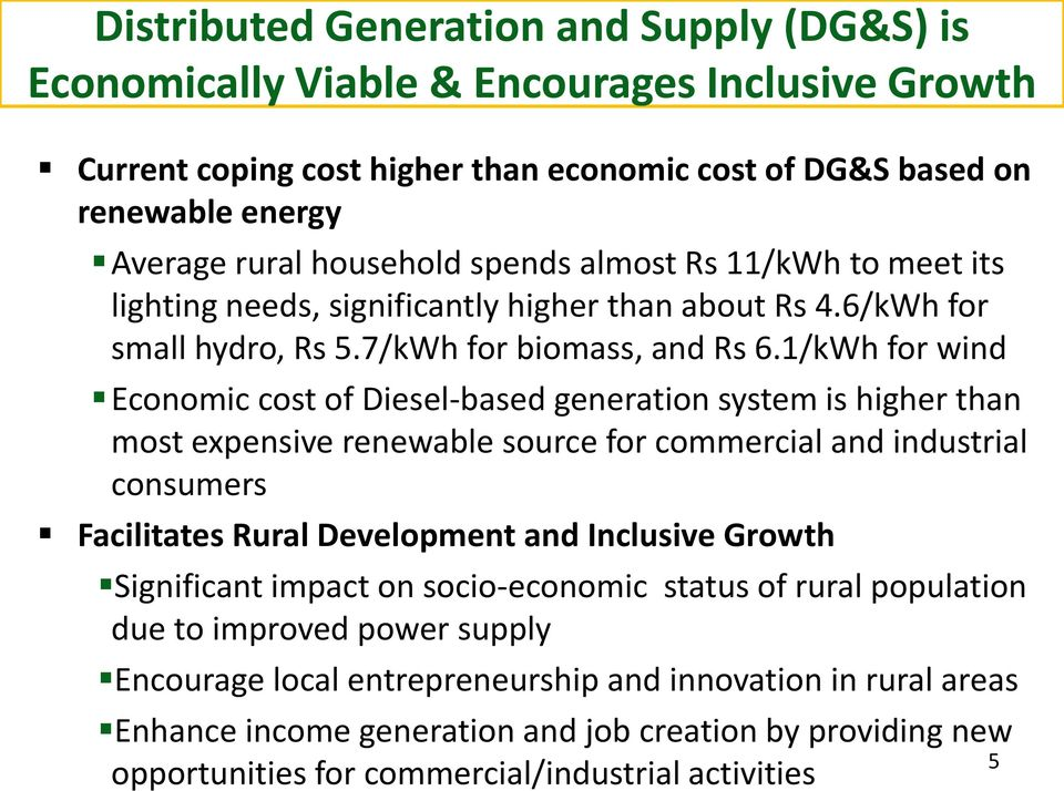 1/kWh for wind Economic cost of Diesel-based generation system is higher than most expensive renewable source for commercial and industrial consumers Facilitates Rural Development and Inclusive