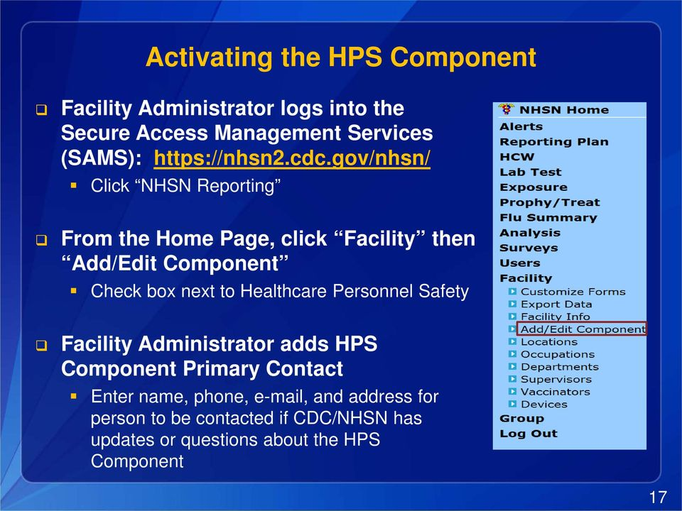 gov/nhsn/ Click NHSN Reporting From the Home Page, click Facility then Add/Edit Component Check box next to