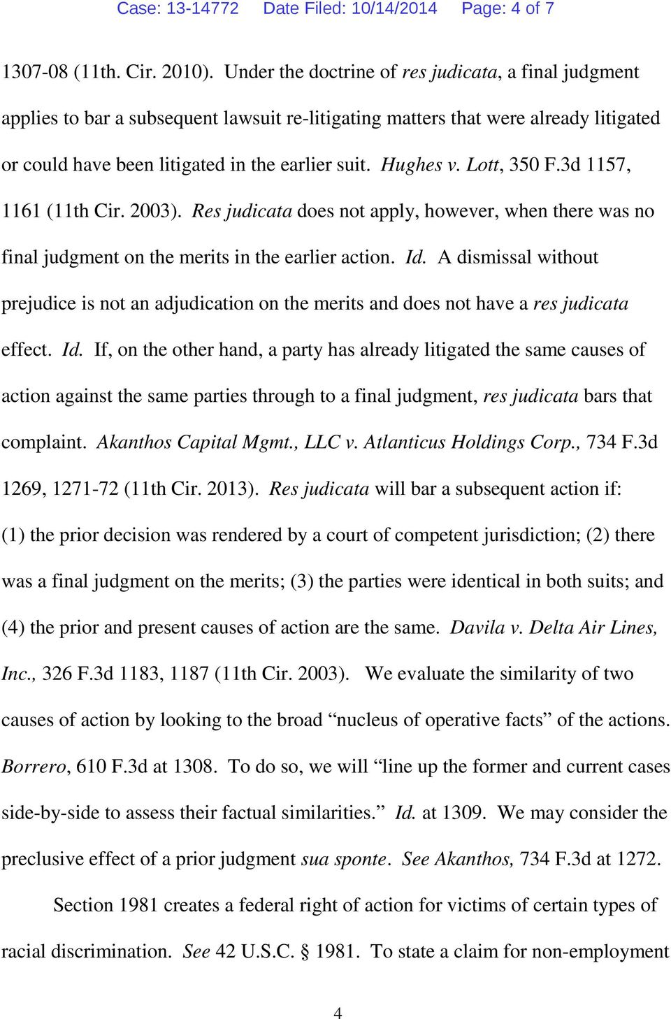 Lott, 350 F.3d 1157, 1161 (11th Cir. 2003). Res judicata does not apply, however, when there was no final judgment on the merits in the earlier action. Id.