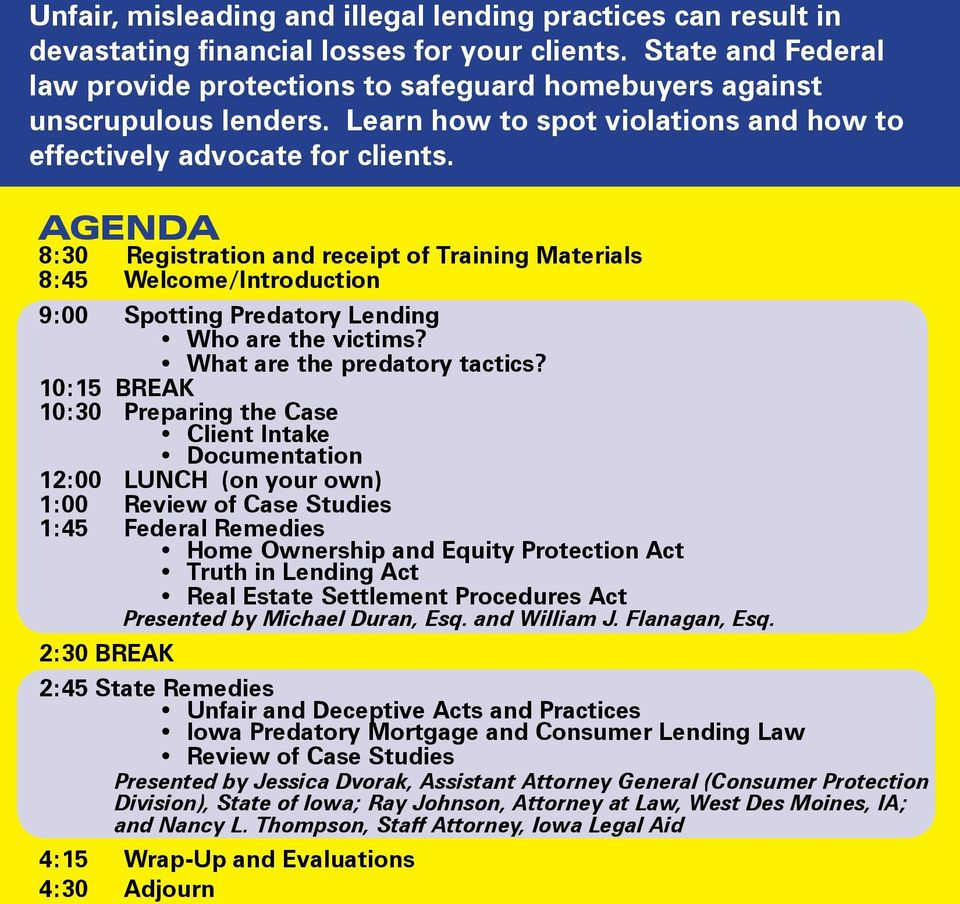 AGENDA 8:30 Registration and receipt of Training Materials 8:45 Welcome/Introduction 9:00 Spotting Predatory Lending Who are the victims? What are the predatory tactics?