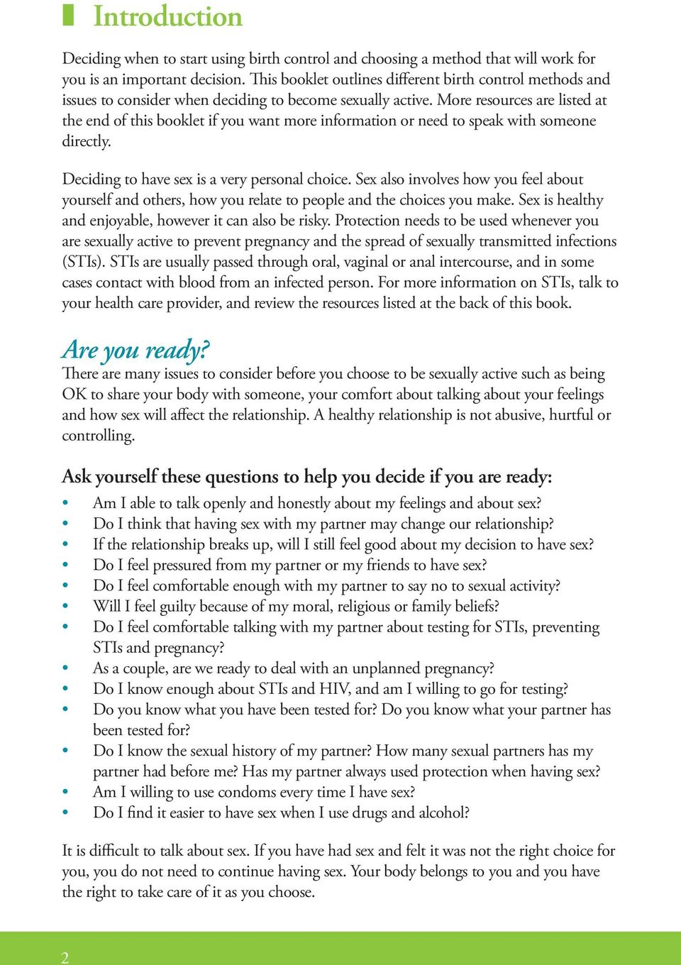 More resources are listed at the end of this booklet if you want more information or need to speak with someone directly. Deciding to have sex is a very personal choice.