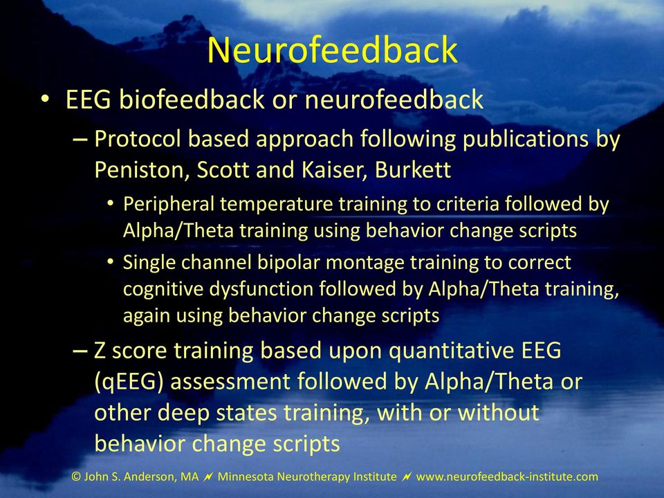 followed by Alpha/Theta training, again using behavior change scripts Z score training based upon quantitative EEG (qeeg) assessment followed by Alpha/Theta