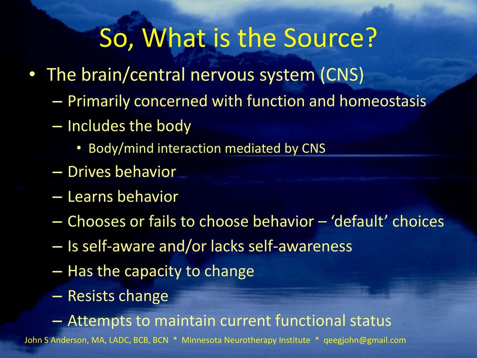 interaction mediated by CNS Drives behavior Learns behavior Chooses or fails to choose behavior default choices Is