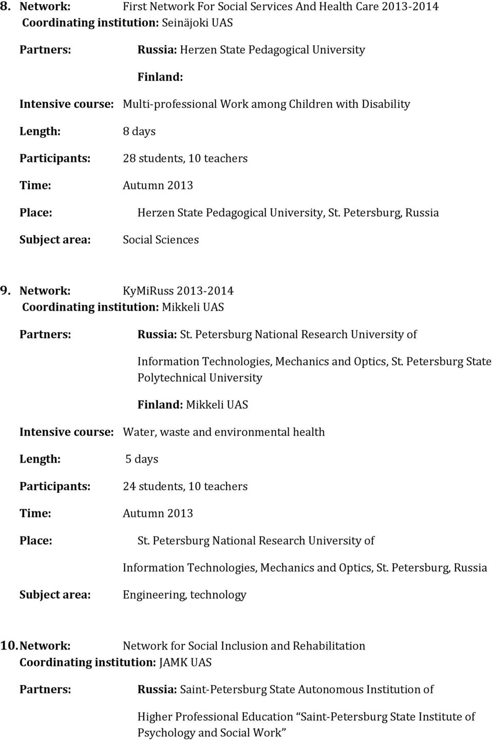 Network: KyMiRuss 2013-2014 Coordinating institution: Mikkeli UAS Russia: St. Petersburg National Research University of Information Technologies, Mechanics and Optics, St.