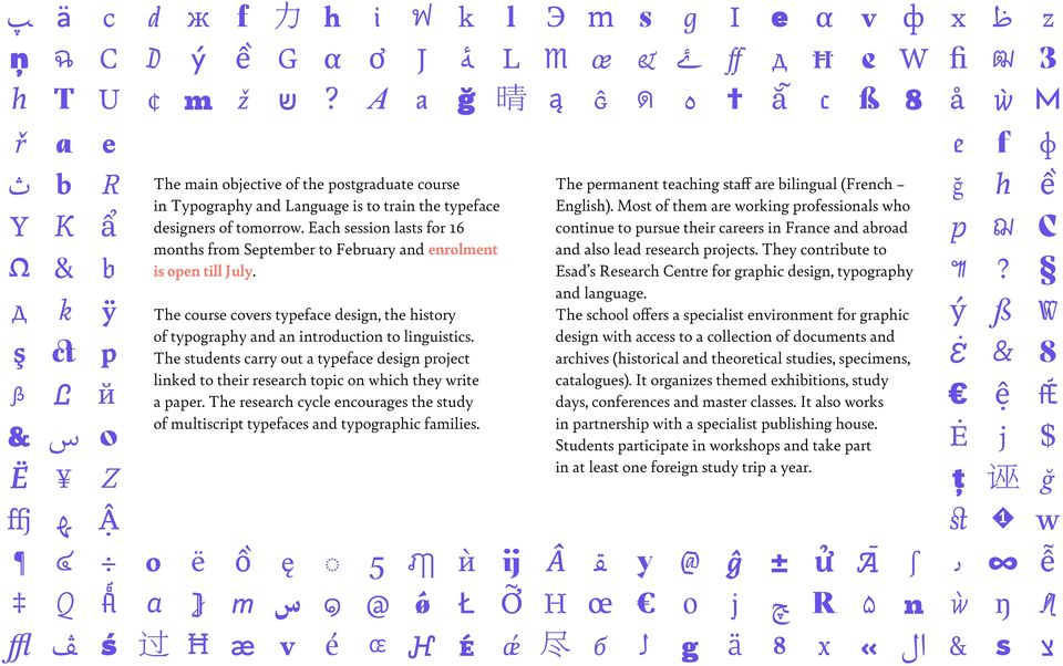 The students carry out a typeface design project linked to their research topic on which they write a paper. The research cycle encourages the study of multiscript typefaces and typographic families.