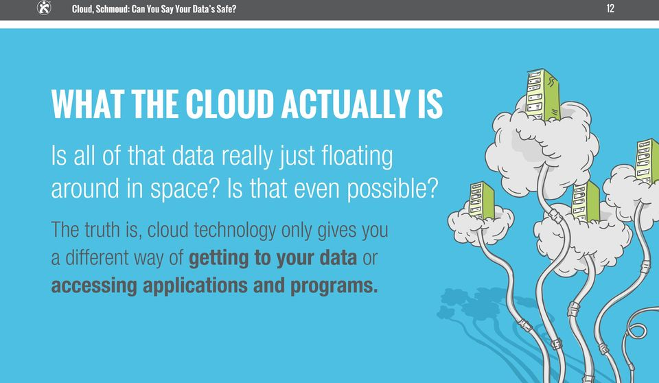 The truth is, cloud technology only gives you a different