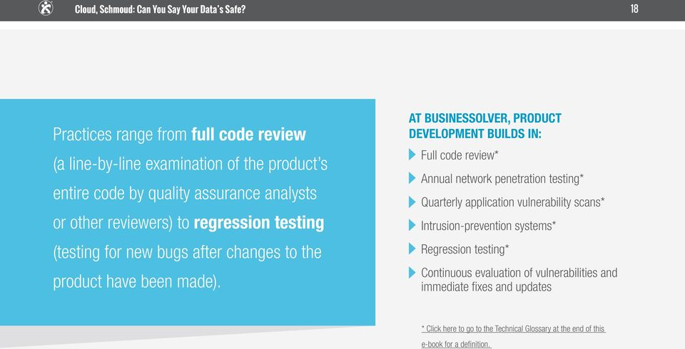 AT BUSINESSOLVER, PRODUCT DEVELOPMENT BUILDS IN: Full code review* Annual network penetration testing* Quarterly application vulnerability scans*