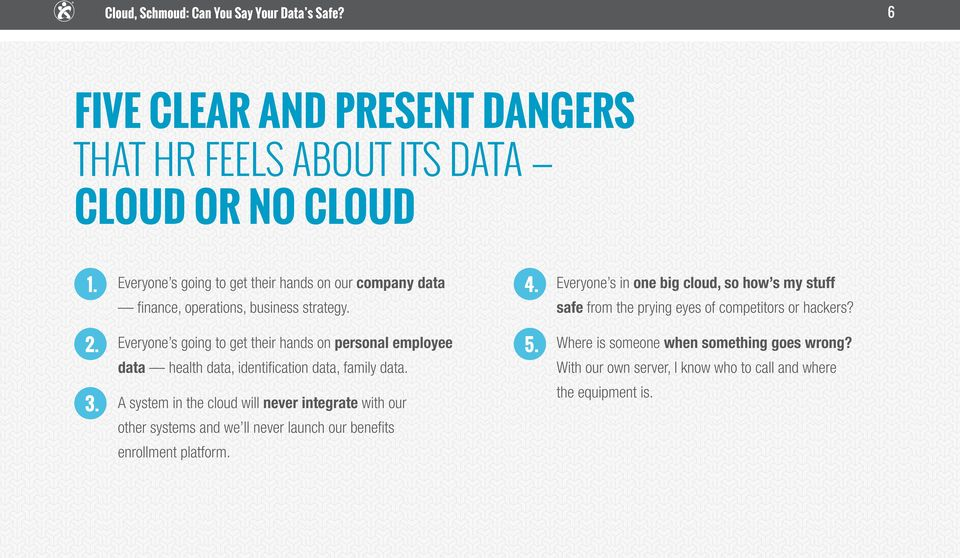 Everyone s in one big cloud, so how s my stuff safe from the prying eyes of competitors or hackers? 2.