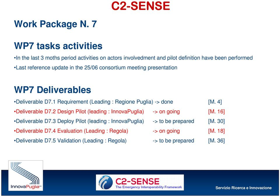 in the 25/06 consortium meeting presentation WP7 Deliverables Deliverable D7.1 Requirement (Leading : Regione Puglia) -> done [M. 4] Deliverable D7.