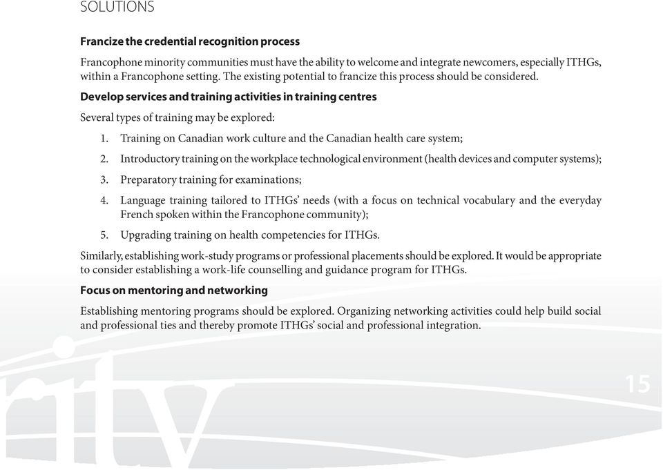 Training on Canadian work culture and the Canadian health care system; 2. Introductory training on the workplace technological environment (health devices and computer systems); 3.