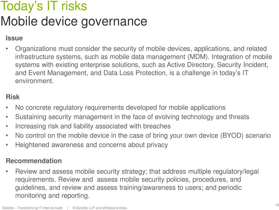 Risk No concrete regulatory requirements developed for mobile applications Sustaining security management in the face of evolving technology and threats Increasing risk and liability associated with