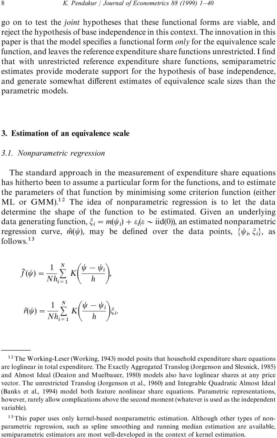 I find that with unrestricted reference expenditure share functions, semiparametric estimates provide moderate support for the hypothesis of base independence, and generate somewhat different
