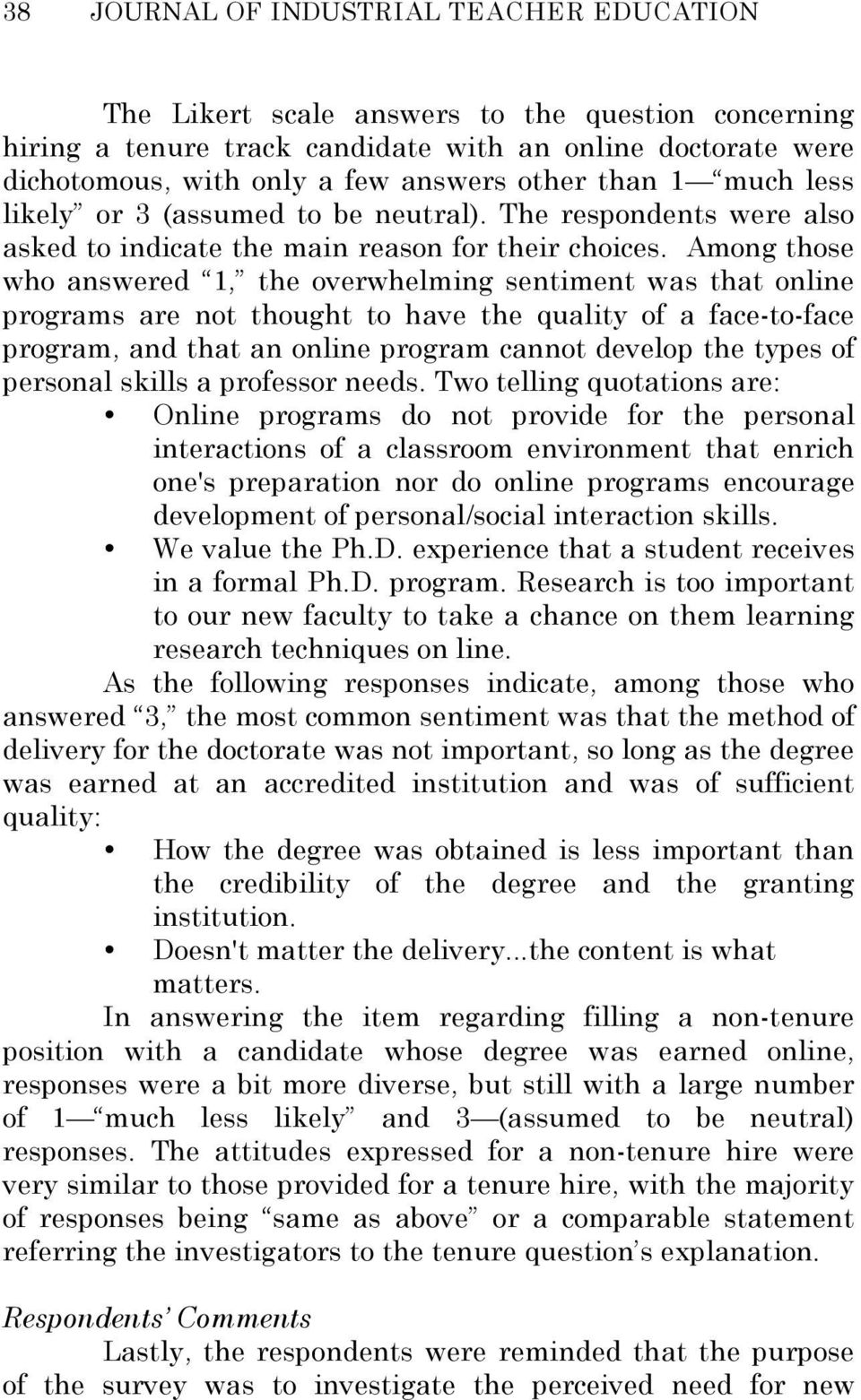 Among those who answered 1, the overwhelming sentiment was that online programs are not thought to have the quality of a face-to-face program, and that an online program cannot develop the types of