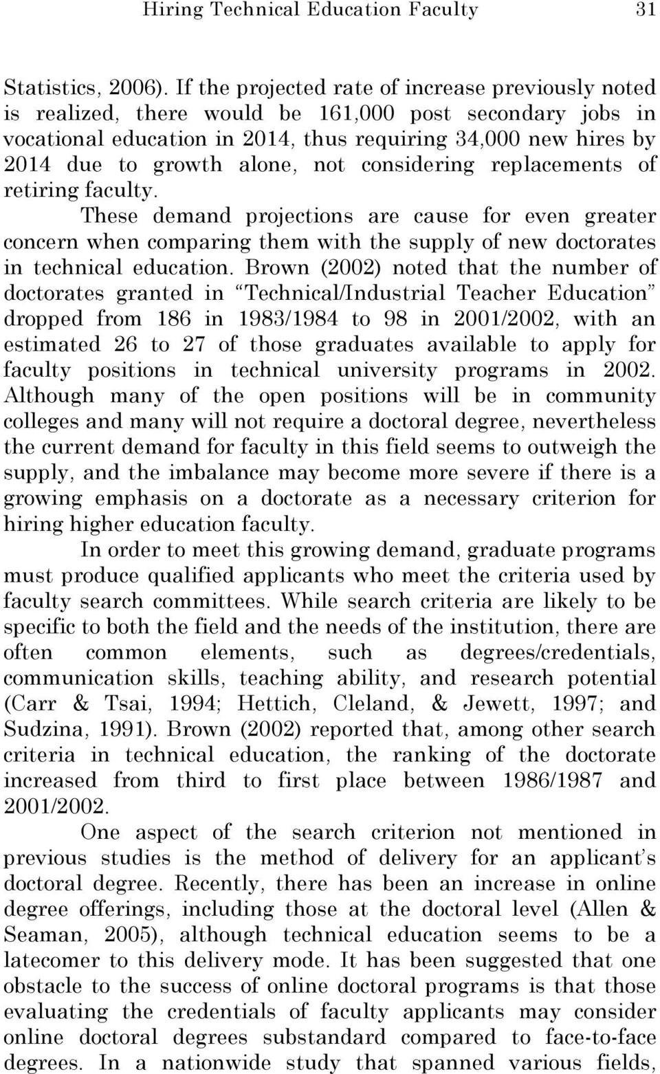 alone, not considering replacements of retiring faculty. These demand projections are cause for even greater concern when comparing them with the supply of new doctorates in technical education.
