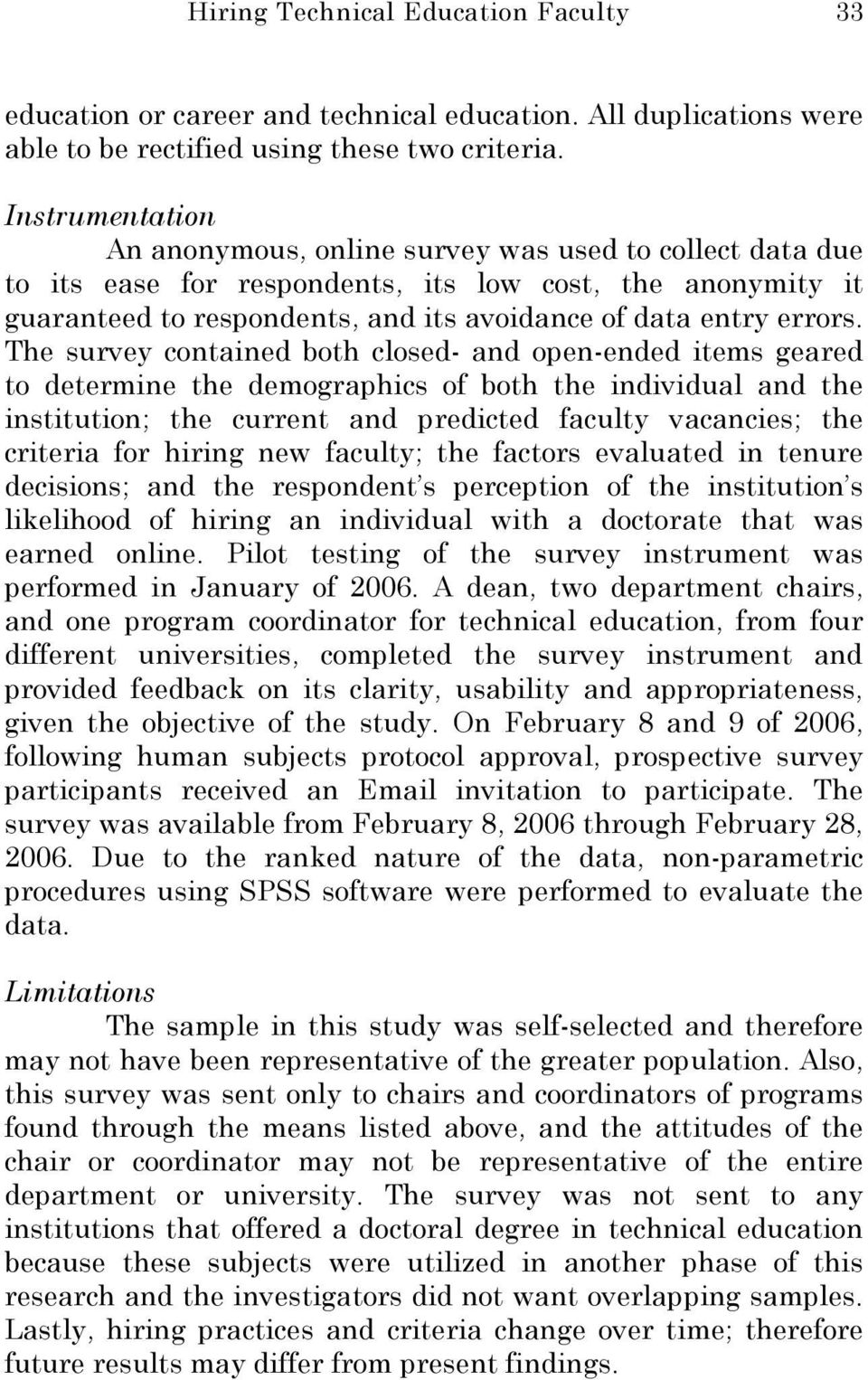 The survey contained both closed- and open-ended items geared to determine the demographics of both the individual and the institution; the current and predicted faculty vacancies; the criteria for