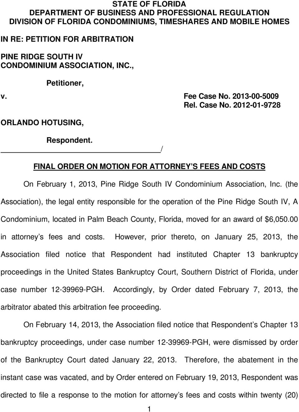 / FINAL ORDER ON MOTION FOR ATTORNEY S FEES AND COSTS On February 1, 2013, Pine Ridge South IV Condominium Association, Inc.