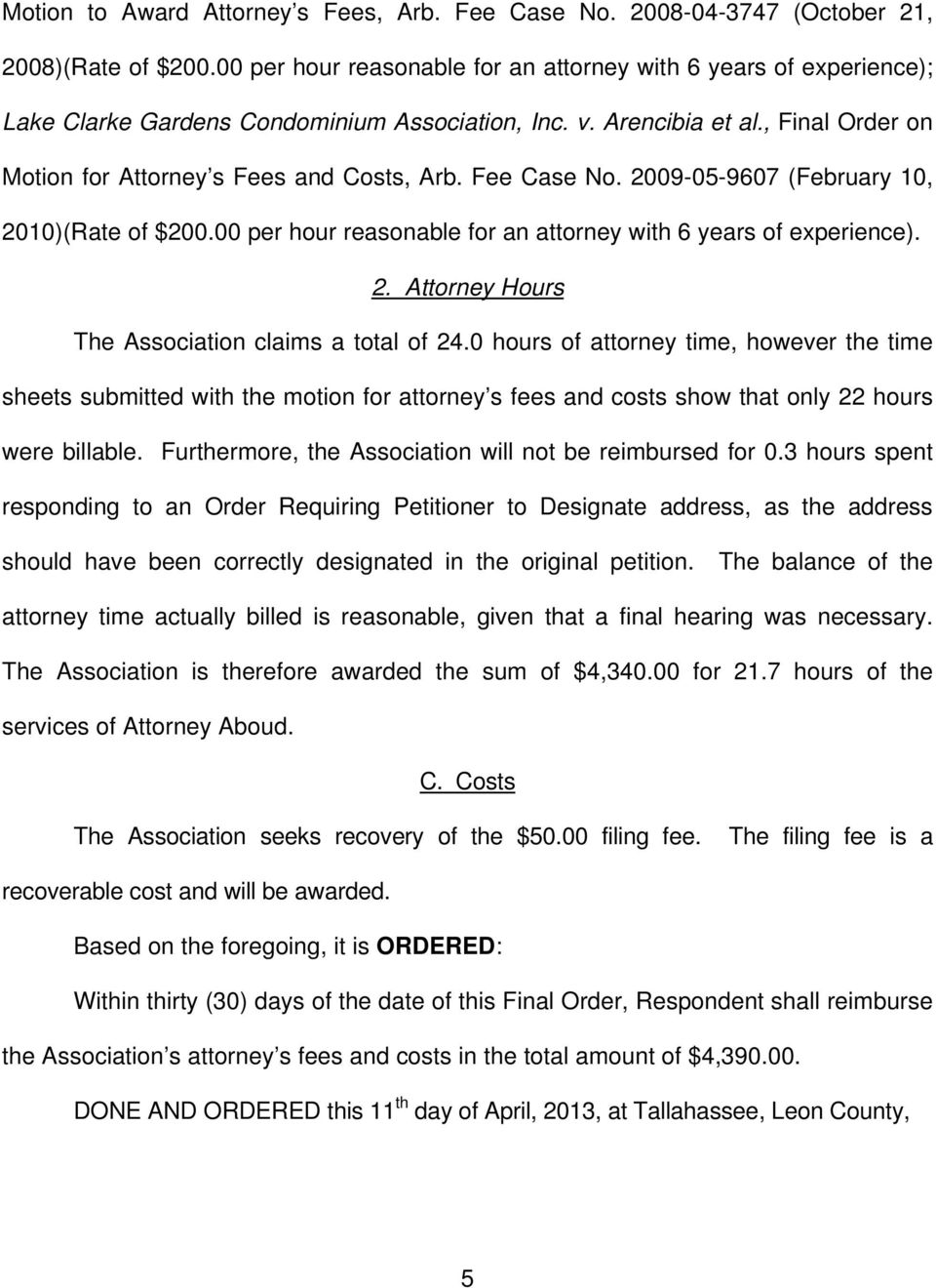 Fee Case No. 2009-05-9607 (February 10, 2010)(Rate of $200.00 per hour reasonable for an attorney with 6 years of experience). 2. Attorney Hours The Association claims a total of 24.