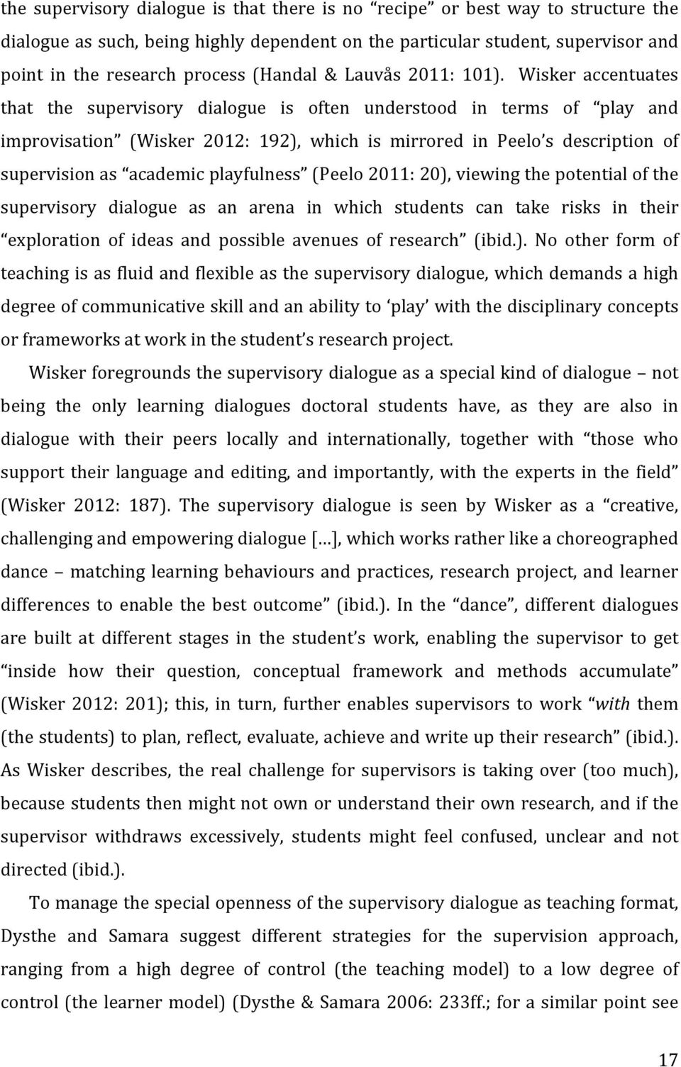 Wisker accentuates that the supervisory dialogue is often understood in terms of play and improvisation (Wisker 2012: 192), which is mirrored in Peelo s description of supervision as academic
