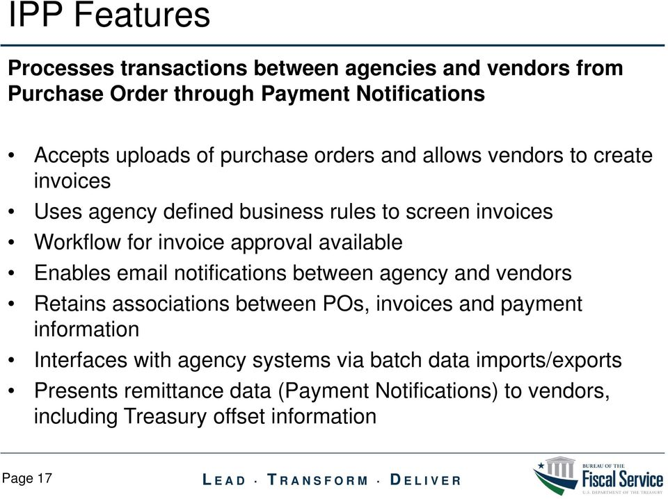 Enables email notifications between agency and vendors Retains associations between POs, invoices and payment information Interfaces with