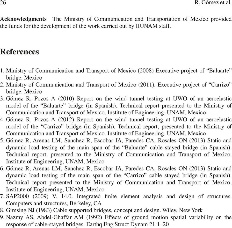 Mexico 3. Gómez R, Pozos A (2010) Report on the wind tunnel testing at UWO of an aeroelastic model of the Baluarte bridge (in Spanish).