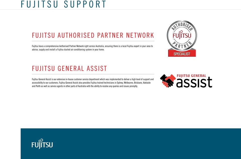 FUJITSU GENERAL ASSIST Fujitsu General Assist is our extensive in-house customer service department which was implemented to deliver a high level of support and