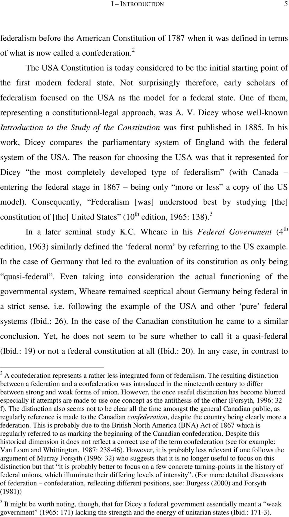 Not surprisingly therefore, early scholars of federalism focused on the USA as the model for a federal state. One of them, representing a constitutional-legal approach, was A. V.