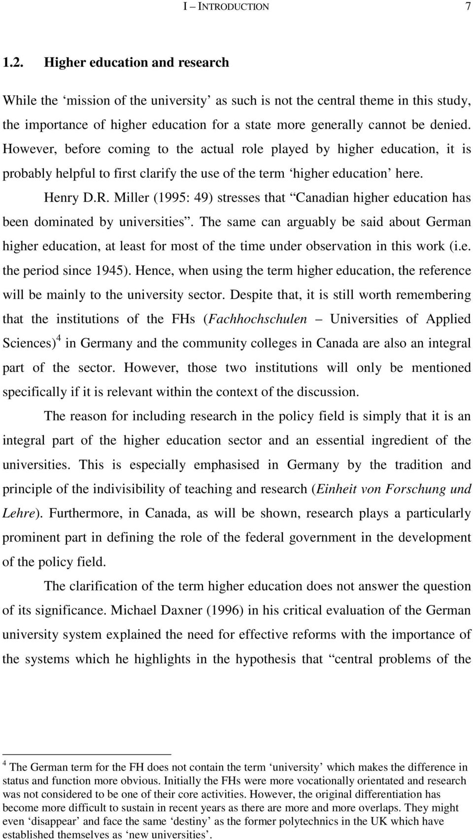However, before coming to the actual role played by higher education, it is probably helpful to first clarify the use of the term higher education here. Henry D.R.