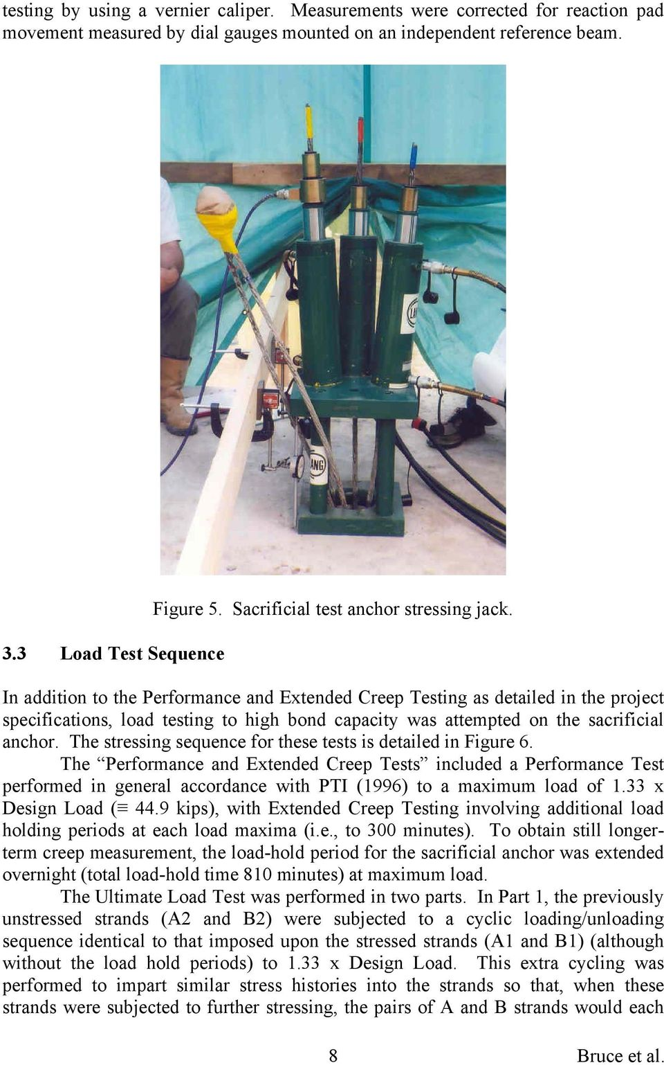 In addition to the Performance and Extended Creep Testing as detailed in the project specifications, load testing to high bond capacity was attempted on the sacrificial anchor.
