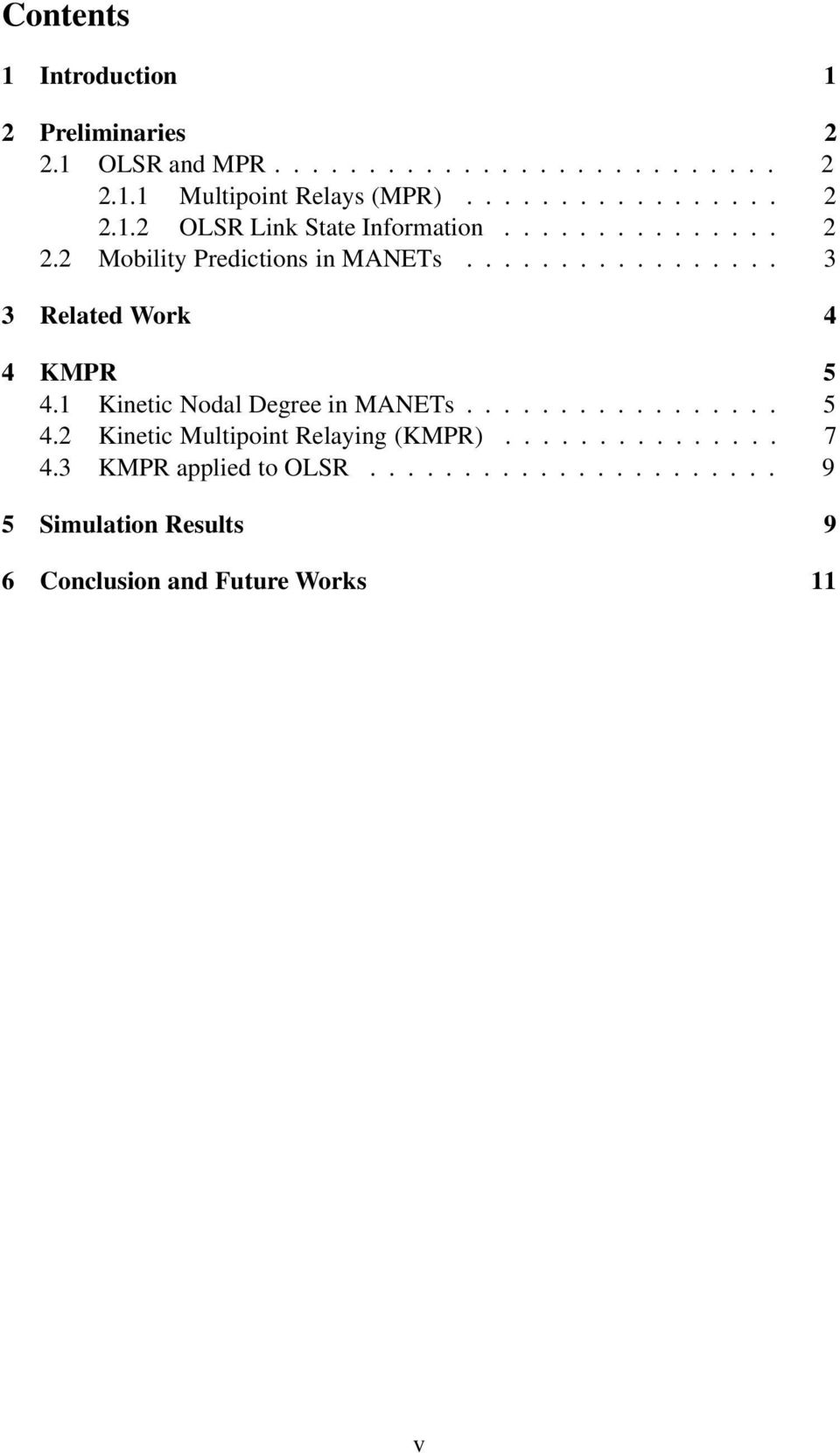 ..... 3 3 Related Work 4 4 KMPR 5 4.1 Kinetic Nodal Degree in MANETs...... 5 4.2 Kinetic Multipoint Relaying (KMPR).