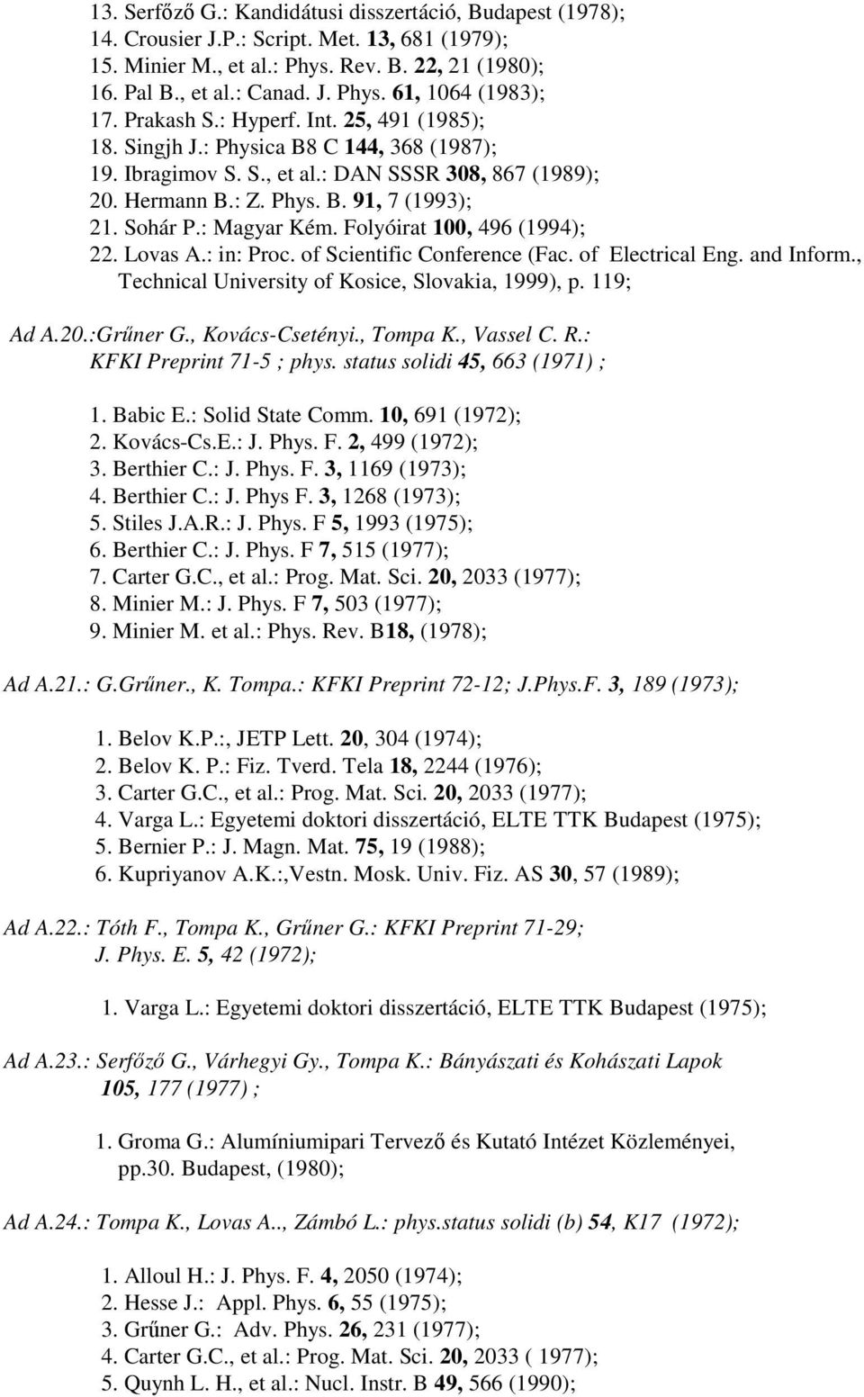 : Magyar Kém. Folyóirat 100, 496 (1994); 22. Lovas A.: in: Proc. of Scientific Conference (Fac. of Electrical Eng. and Inform., Technical University of Kosice, Slovakia, 1999), p. 119; Ad A.20.