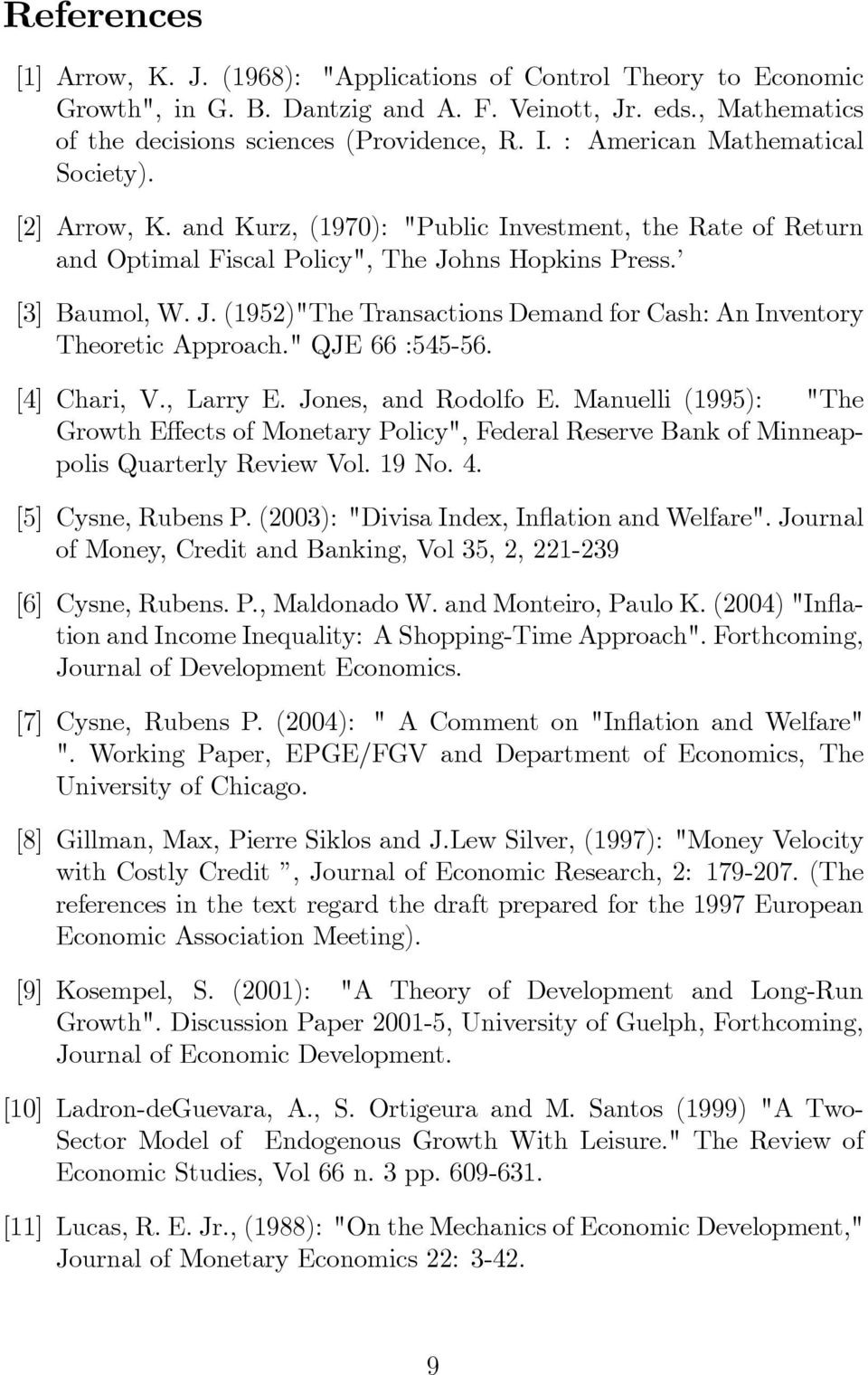 "hns Hopkins Press. [3] Baumol, W. J. (1952)""The Transactions Demand for Cash: An Inventory Theoretic Approach."" QJE 66 :545-56. [4] Chari, V., Larry E. Jones, and Rodolfo E."