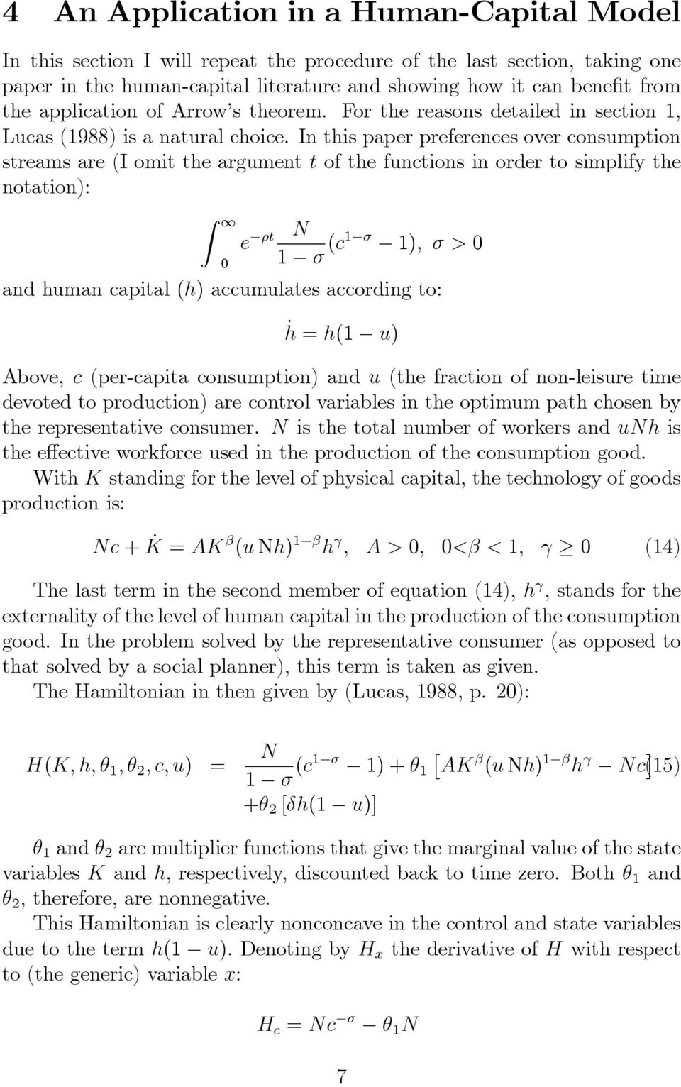In this paper preferences over consumption streams are (I omit the argument t of the functions in order to simplify the notation): Z 1 e t 0 N 1 (c1 1); > 0 and human capital (h) accumulates