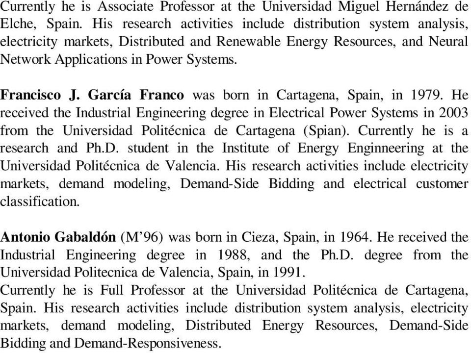 García Franco was born in Cartagena, Spain, in 979. He received the Industrial Engineering degree in Electrical ower Systems in 2003 from the Universidad olitécnica de Cartagena (Spian).