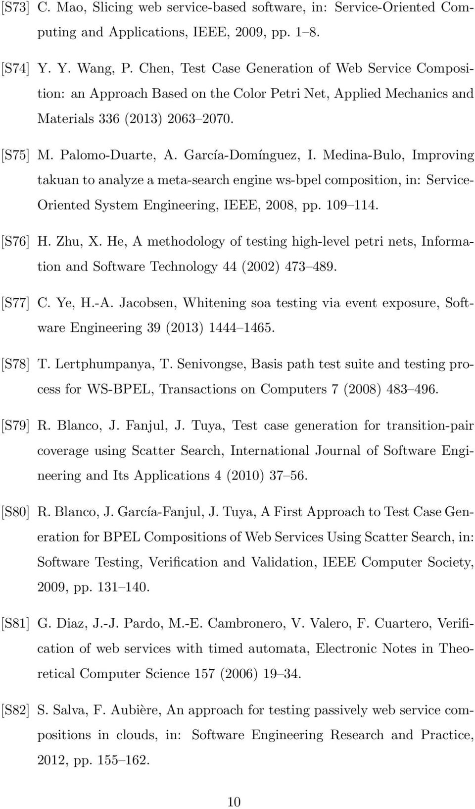Medina-Bulo, Improving takuan to analyze a meta-search engine ws-bpel composition, in: Service- Oriented System Engineering, IEEE, 2008, pp. 109 114. [S76] H. Zhu, X.
