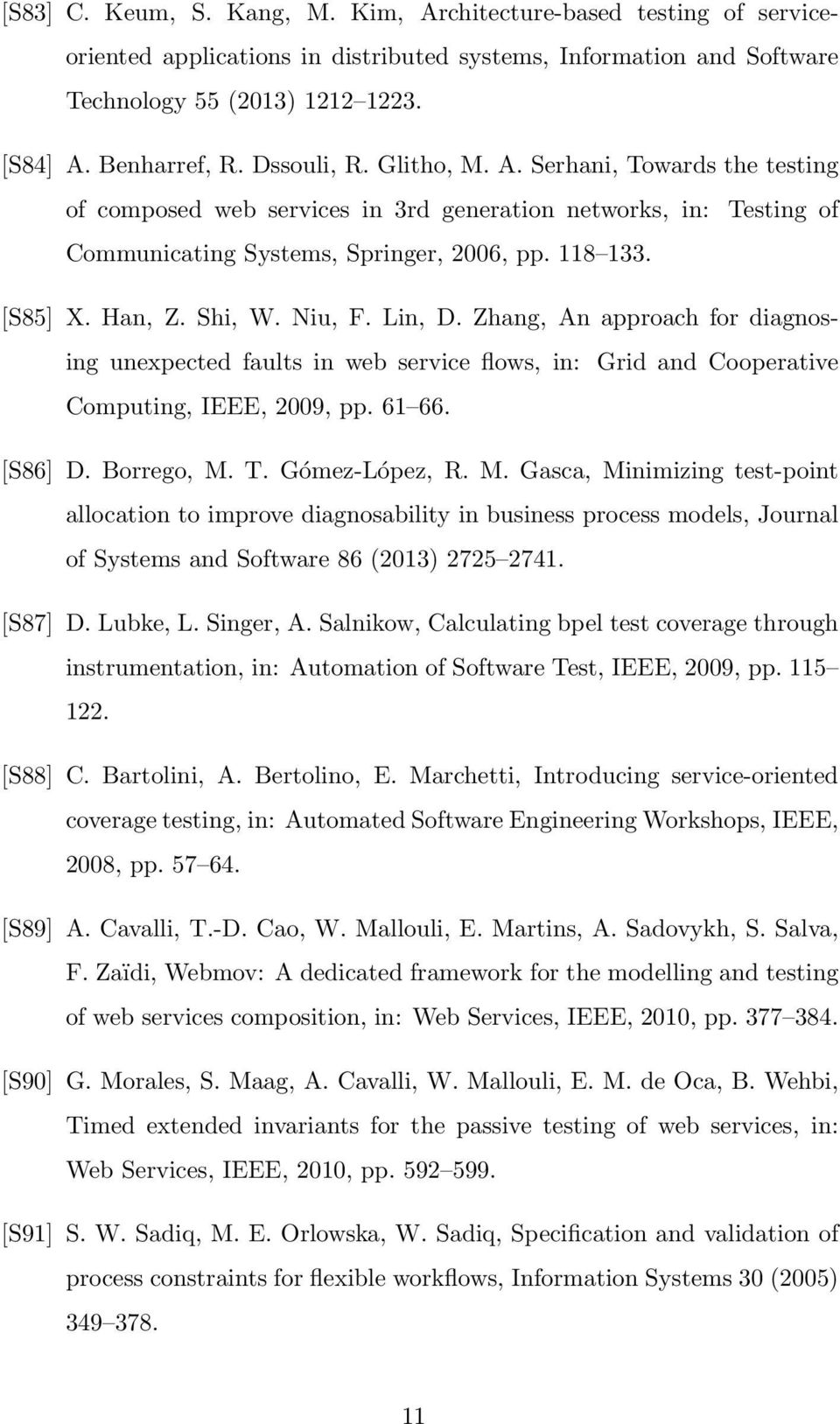 Niu, F. Lin, D. Zhang, An approach for diagnosing unexpected faults in web service flows, in: Grid and Cooperative Computing, IEEE, 2009, pp. 61 66. [S86] D. Borrego, M.