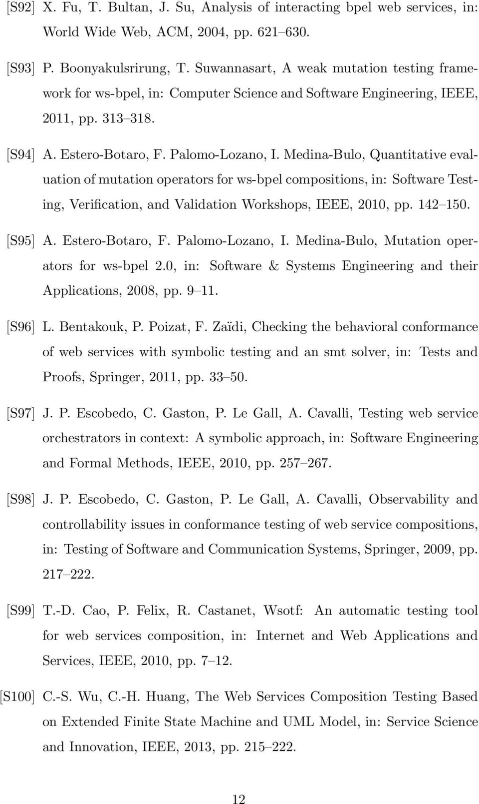 Medina-Bulo, Quantitative evaluation of mutation operators for ws-bpel compositions, in: Software Testing, Verification, and Validation Workshops, IEEE, 2010, pp. 142 150. [S95] A. Estero-Botaro, F.