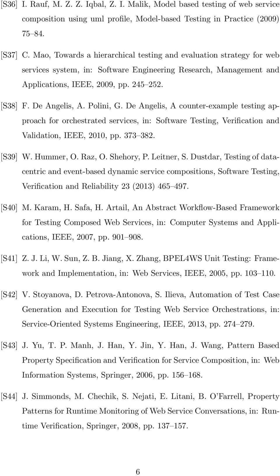 Polini, G. De Angelis, A counter-example testing approach for orchestrated services, in: Software Testing, Verification and Validation, IEEE, 2010, pp. 373 382. [S39] W. Hummer, O. Raz, O. Shehory, P.