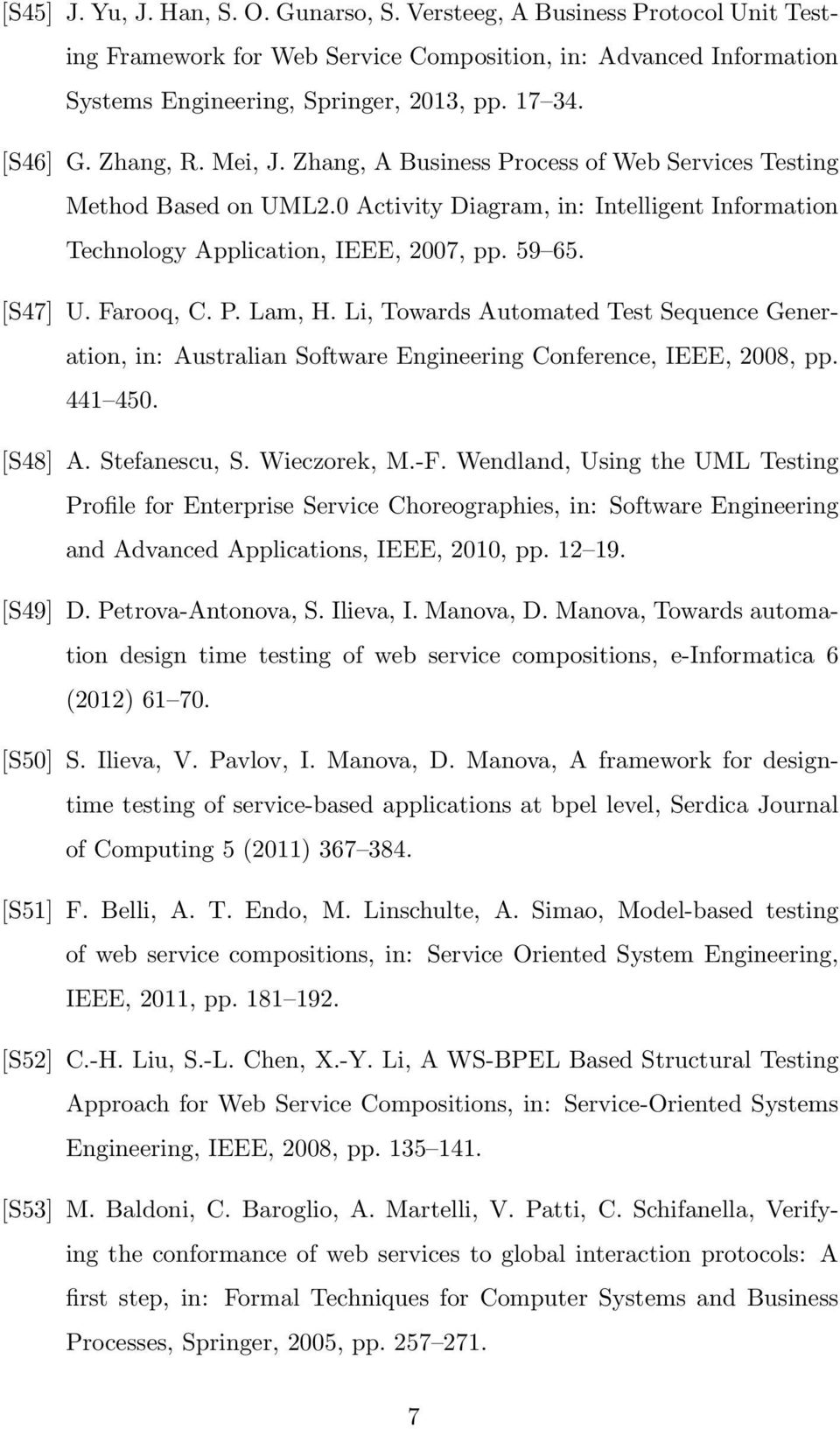[S47] U. Farooq, C. P. Lam, H. Li, Towards Automated Test Sequence Generation, in: Australian Software Engineering Conference, IEEE, 2008, pp. 441 450. [S48] A. Stefanescu, S. Wieczorek, M.-F.