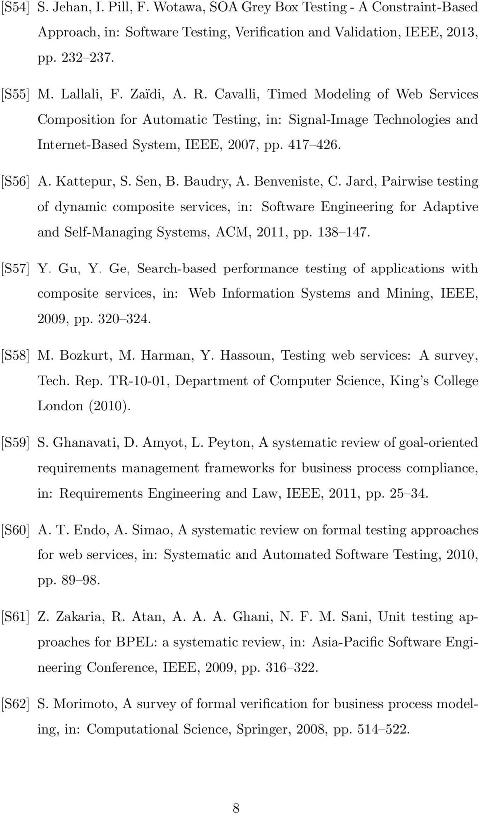 Benveniste, C. Jard, Pairwise testing of dynamic composite services, in: Software Engineering for Adaptive and Self-Managing Systems, ACM, 2011, pp. 138 147. [S57] Y. Gu, Y.