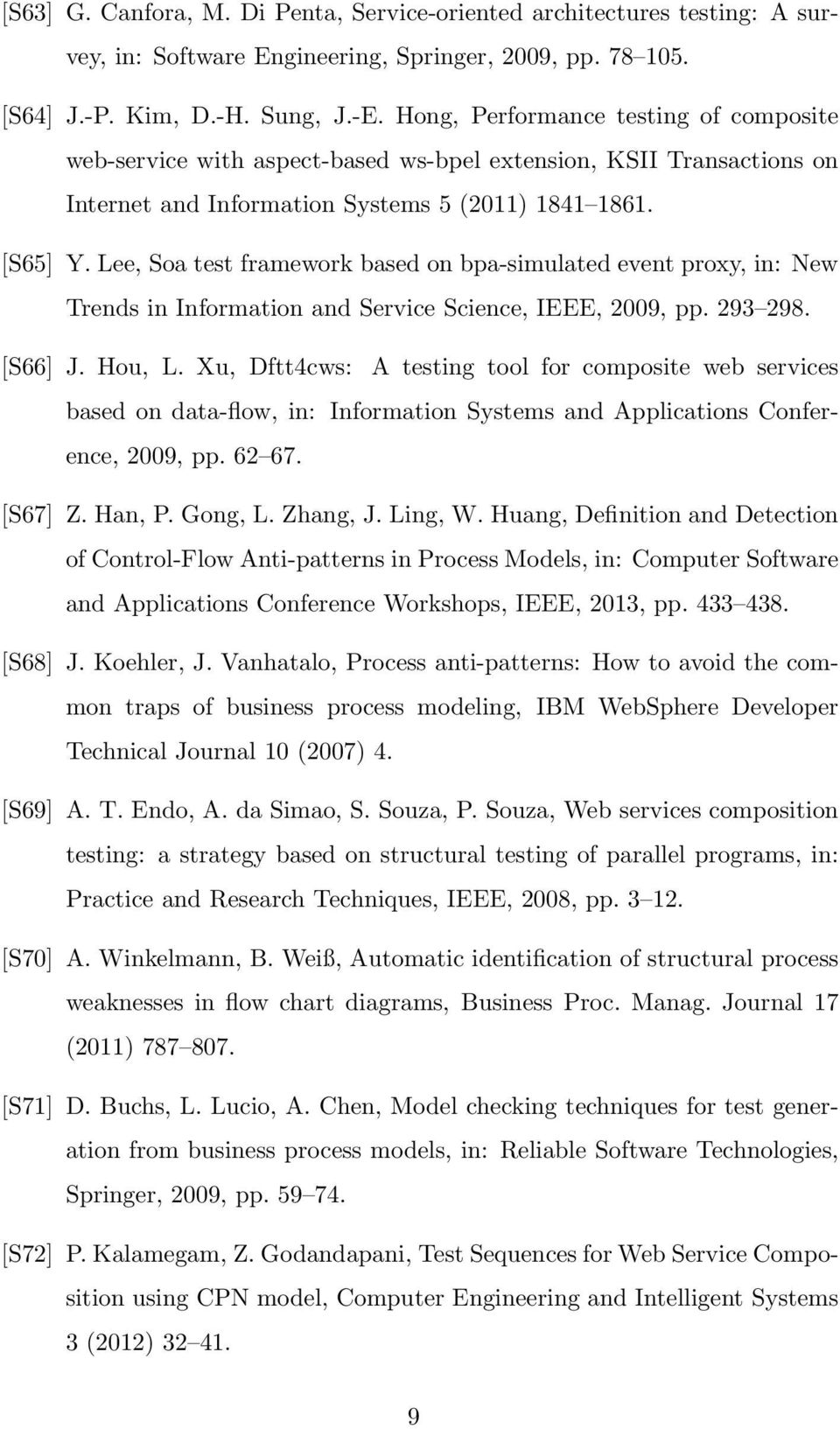 Lee, Soa test framework based on bpa-simulated event proxy, in: New Trends in Information and Service Science, IEEE, 2009, pp. 293 298. [S66] J. Hou, L.