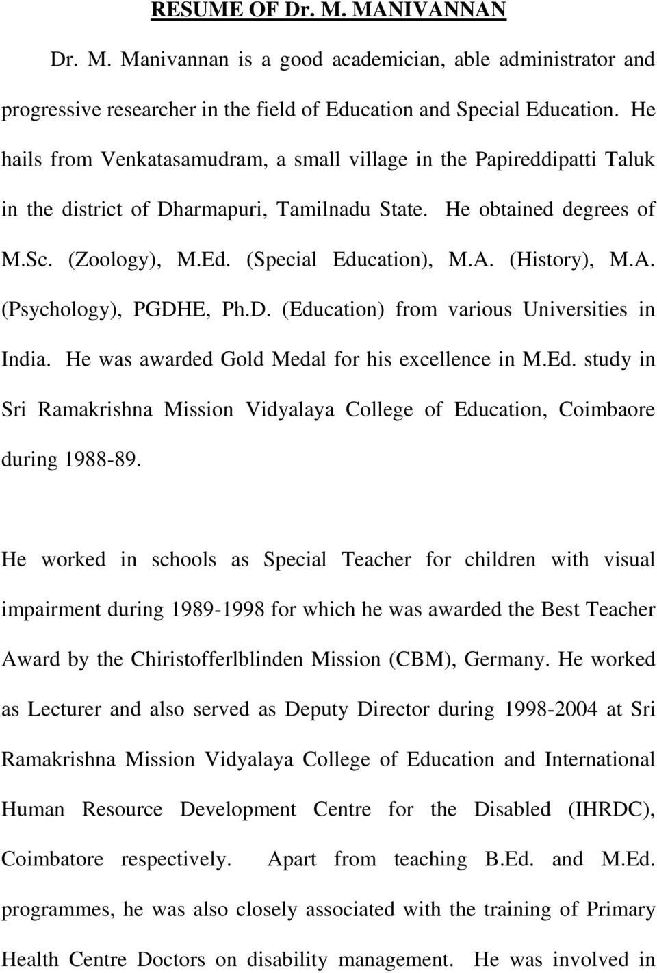 (History), M.A. (Psychology), PGDHE, Ph.D. (Education) from various Universities in India. He was awarded Gold Medal for his excellence in M.Ed. study in Sri Ramakrishna Mission Vidyalaya College of Education, Coimbaore during 1988-89.