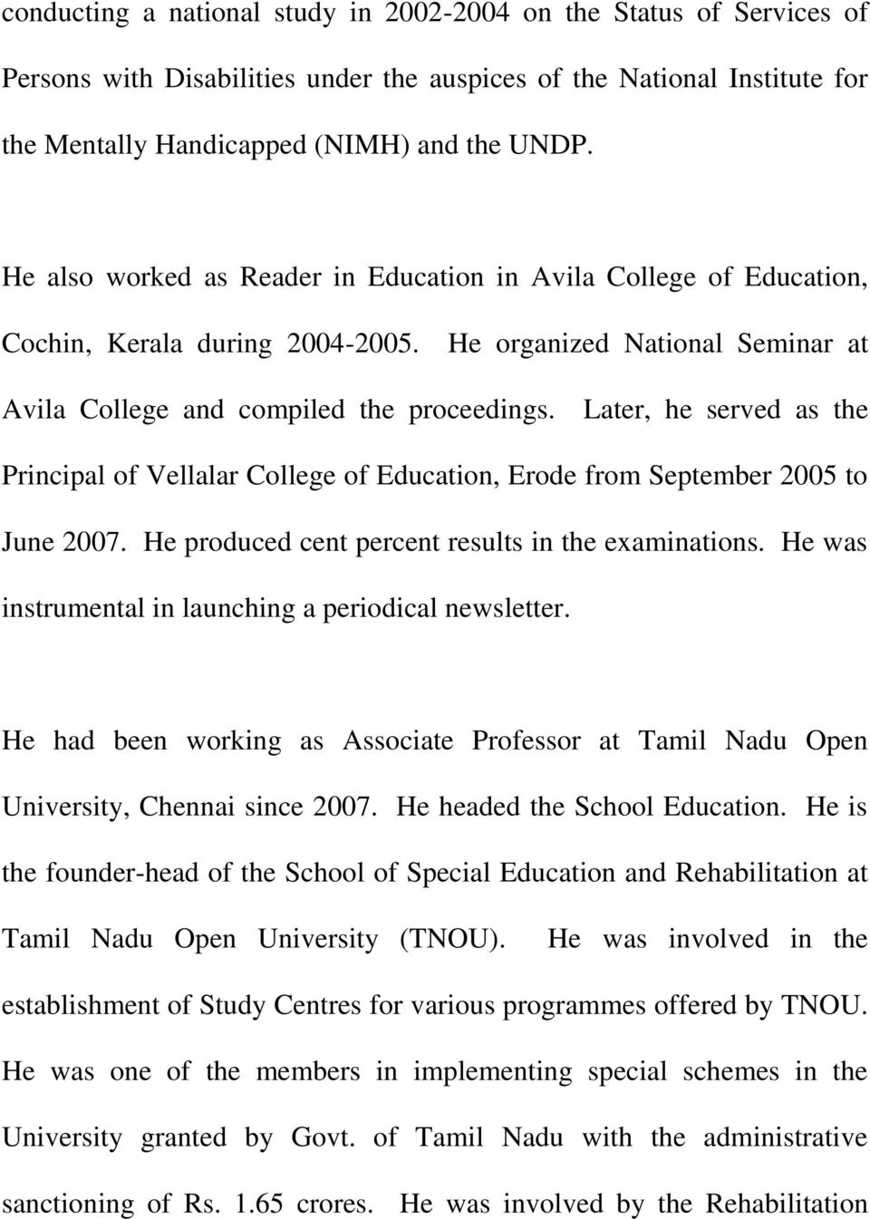 Later, he served as the Principal of Vellalar College of Education, Erode from September 2005 to June 2007. He produced cent percent results in the examinations.