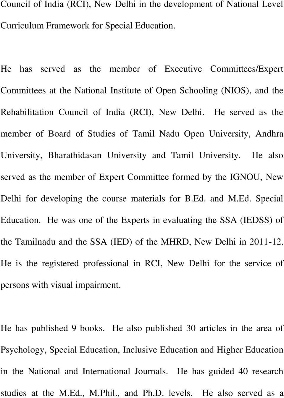 He served as the member of Board of Studies of Tamil Nadu Open University, Andhra University, Bharathidasan University and Tamil University.