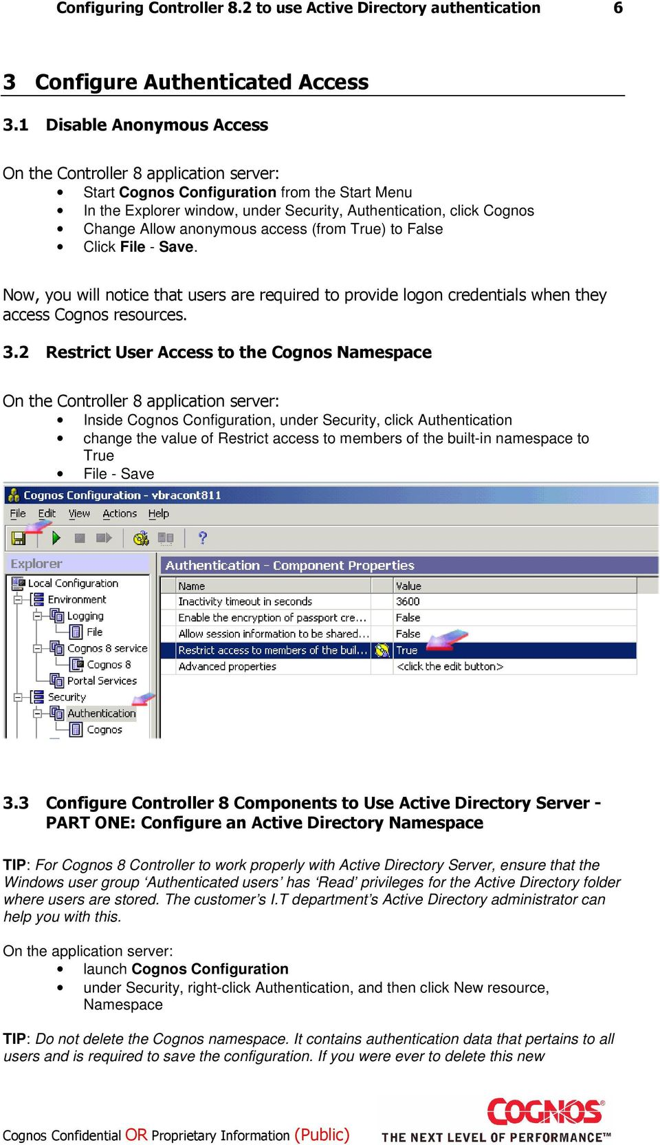 anonymous access (from True) to False Click File - Save. Now, you will notice that users are required to provide logon credentials when they access Cognos resources. 3.